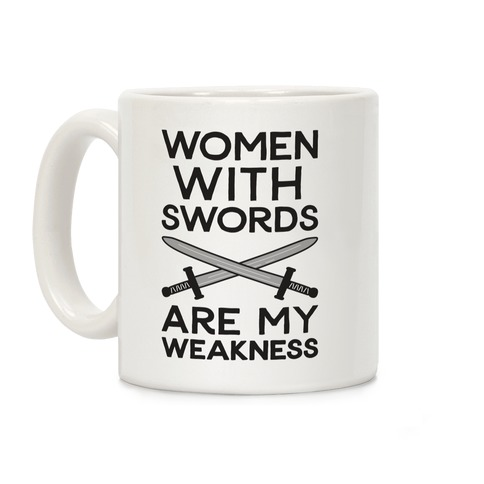Women With Swords Are My Weakness Coffee Mug