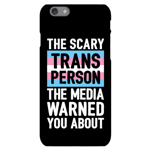 The Scary Trans Person The Media Warned You About Phone Case