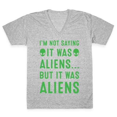 I'm Not Saying It Was Aliens But It Was Aliens White Print V-Neck Tee Shirt
