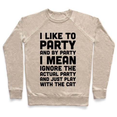 I Like To Party And By Party I Mean Just Play With The Cat Pullover