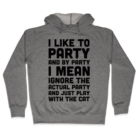 I Like To Party And By Party I Mean Just Play With The Cat Hooded Sweatshirt