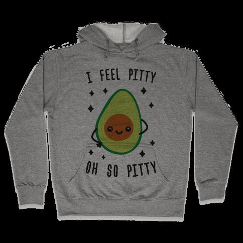 I Feel Pitty, Oh So Pitty! Hooded Sweatshirt