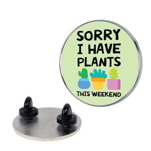 Sorry I Have Plants This Weekend Pin