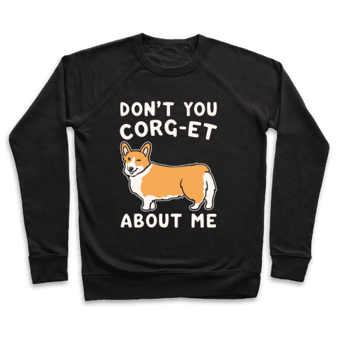 Don't You Corg-et About Me Parody White Print Pullover