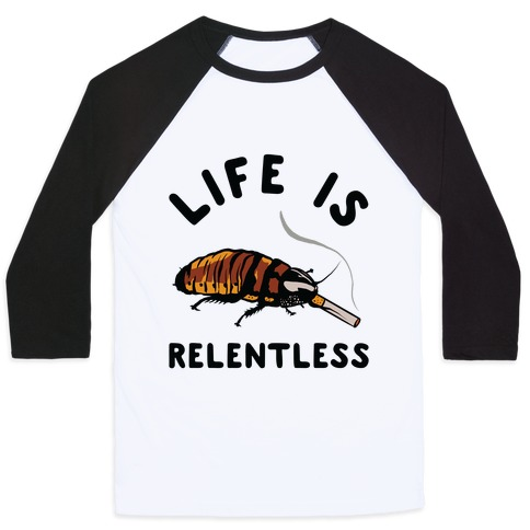 Life is Relentless Cockroach Baseball Tee