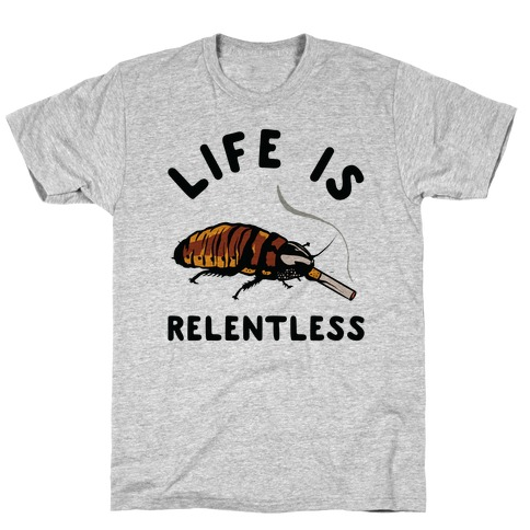 Life is Relentless Cockroach T-Shirt