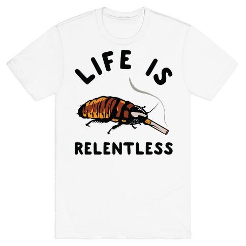 Life is Relentless Cockroach T-Shirt