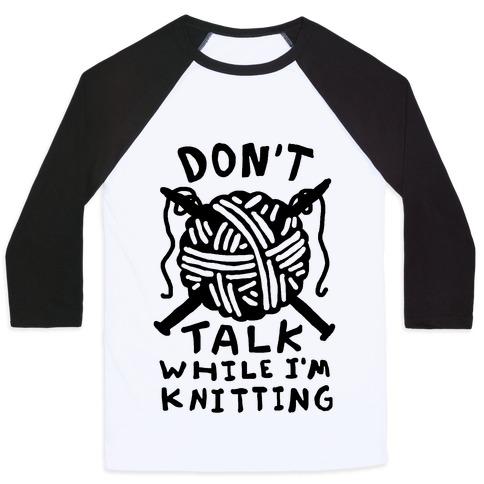Don't Talk While I'm Knitting Baseball Tee