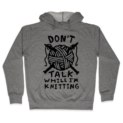 Don't Talk While I'm Knitting Hooded Sweatshirt