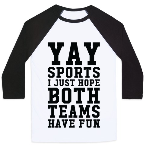 Yay Sports I Just Hope Both Teams Have Fun Baseball Tee
