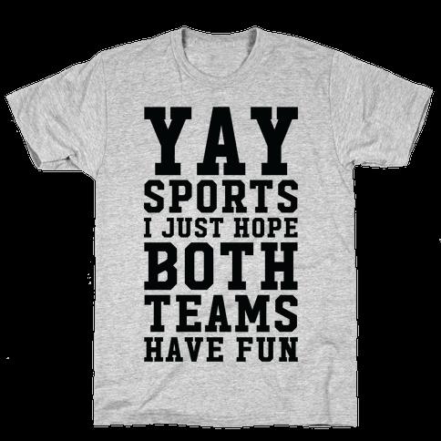 Yay Sports I Just Hope Both Teams Have Fun Mens T-Shirt