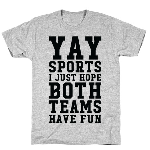 Yay Sports I Just Hope Both Teams Have Fun T-Shirt