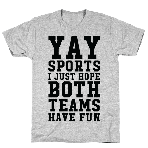 Yay Sports I Just Hope Both Teams Have Fun Mens T-Shirt