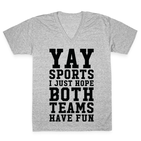 Yay Sports I Just Hope Both Teams Have Fun V-Neck Tee Shirt