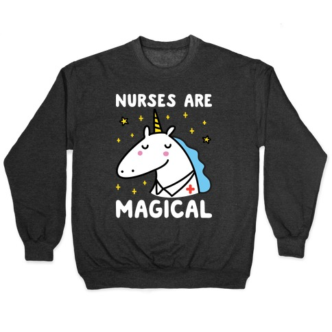 Nurses Are Magical Unicorn Pullover