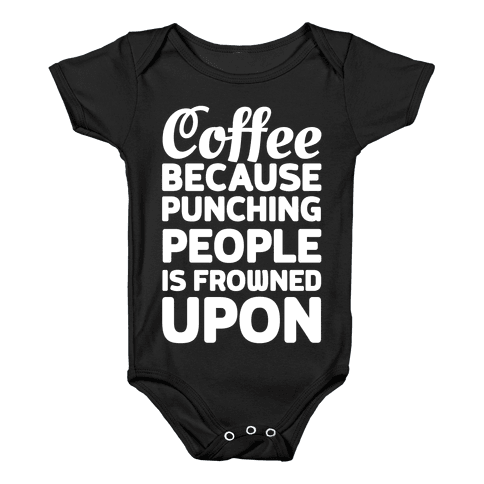 Coffee: Because Punching People Is Frowned Upon Baby Onesy