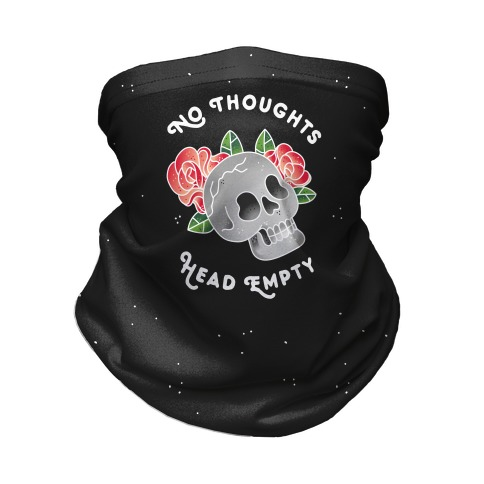 No Thoughts, Head Empty (Variant) Neck Gaiter