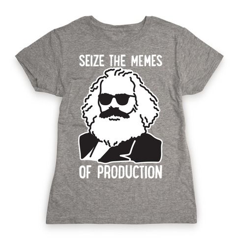 Seize The Memes of Production Womens T-Shirt