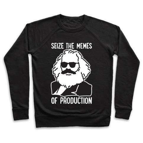Seize The Memes of Production Pullover