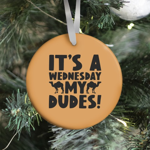 It's A Wednesday My Dudes Ornament