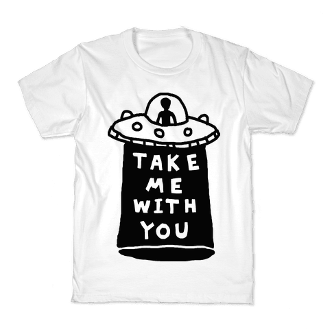 Take Me With You UFO Kids T-Shirt