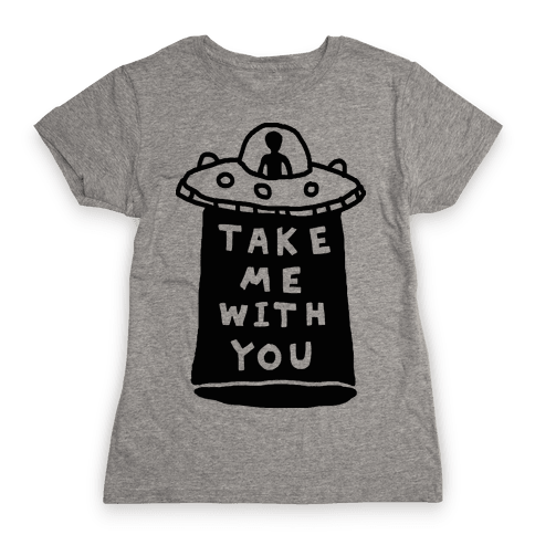 Take Me With You UFO Womens T-Shirt