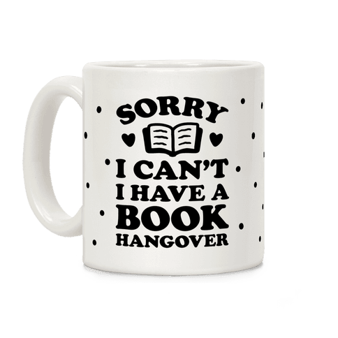 Sorry I Can't I Have A Book Hangover Coffee Mug