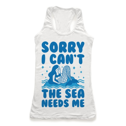 Sorry I Can't The Sea Needs Me Racerback Tank Top