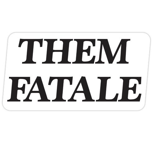 Them Fatale Die Cut Sticker