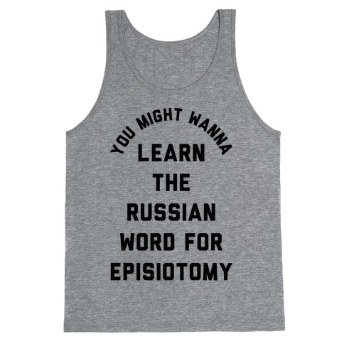 You Might Wanna Learn The Russian Word For Episiotomy Tank Top