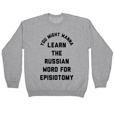 You Might Wanna Learn The Russian Word For Episiotomy Pullover