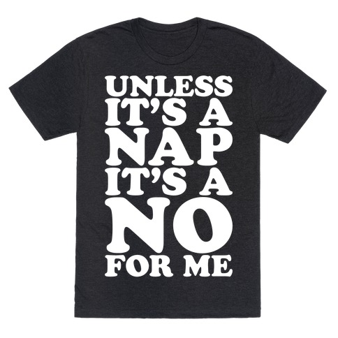Unless It's A Nap It's A No For Me White Print T-Shirt