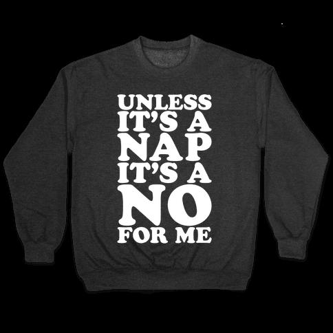 Unless It's A Nap It's A No For Me White Print Pullover
