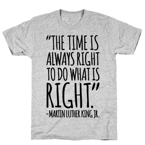 The Time Is Always Right To Do What Is Right MLK Jr. Quote T-Shirt