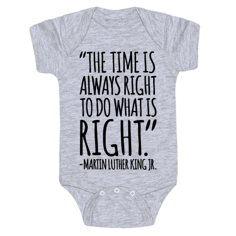 The Time Is Always Right To Do What Is Right MLK Jr. Quote  Baby Onesy