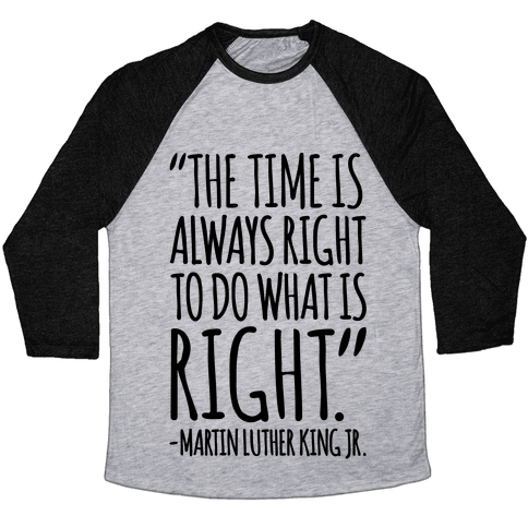 The Time Is Always Right To Do What Is Right MLK Jr. Quote  Baseball Tee