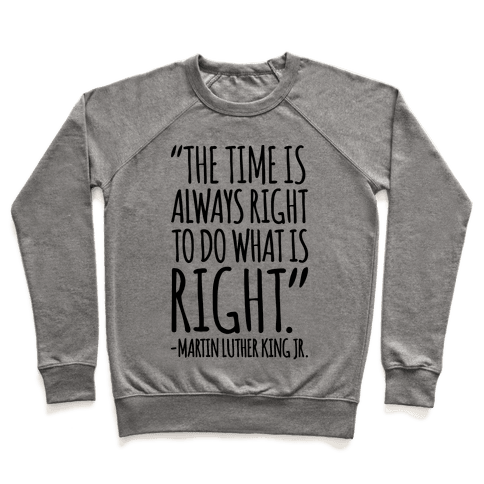 The Time Is Always Right To Do What Is Right MLK Jr. Quote  Pullover
