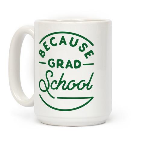Because Grad School Coffee Mug