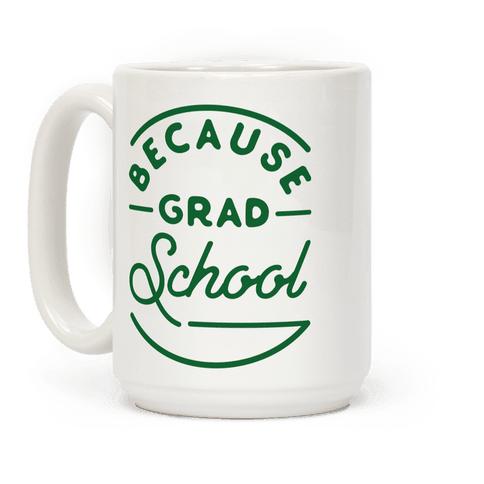 Because Grad School Coffee Mug