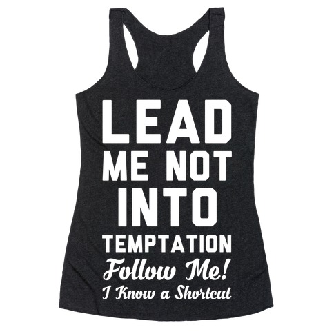 Lead Me Not Into Temptation Follow Me I Know a Shortcut Racerback Tank Top
