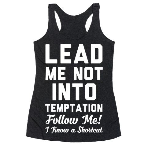 Lead Me Not Into Temptation Follow Me I Know a Shortcut Racerback Tank Top