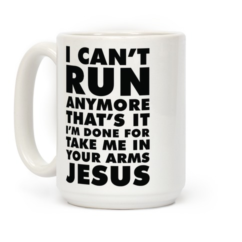 I Can't Run Anymore Take Me In Your Arms Jesus Coffee Mug
