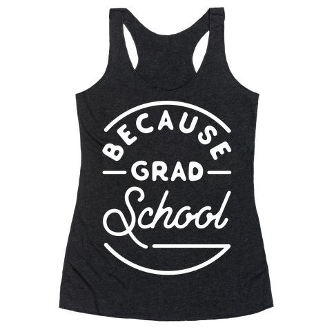 Because Grad School Racerback Tank Top