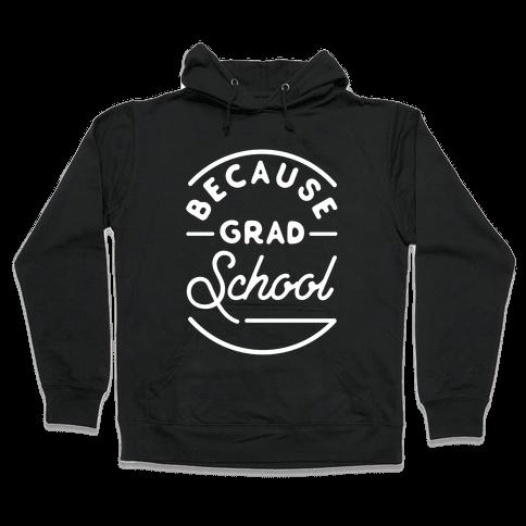 Because Grad School Hooded Sweatshirt