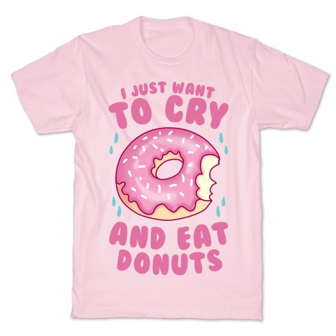I Just Want To Cry And Eat Donuts T-Shirt