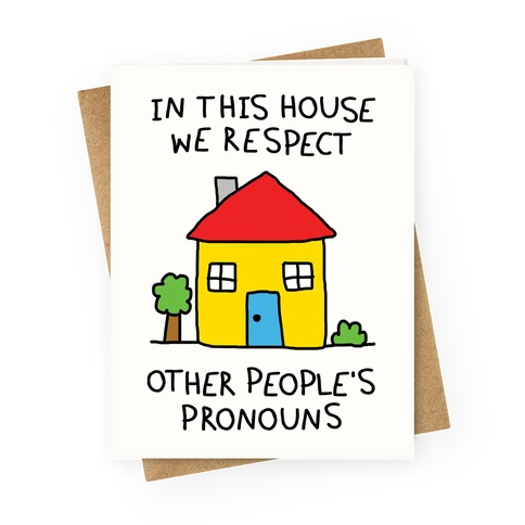 In This House We Respect Other People's Pronouns Greeting Card