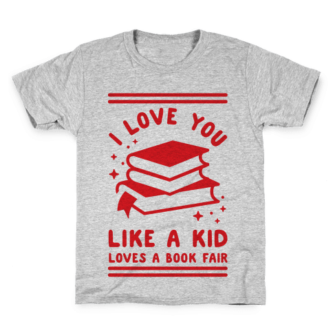 I Love You Like A Kid Loves Book Fair Kids T-Shirt