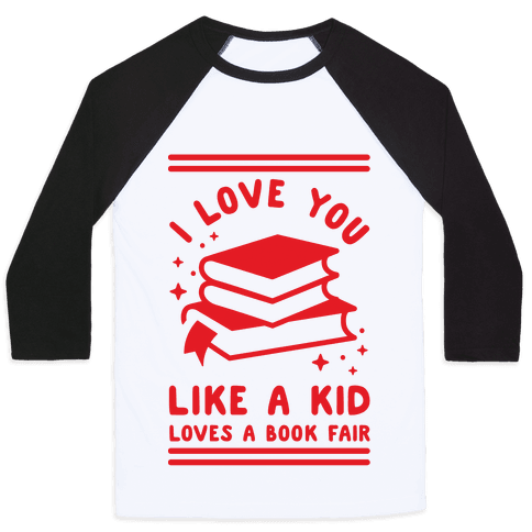 I Love You Like A Kid Loves Book Fair Baseball Tee
