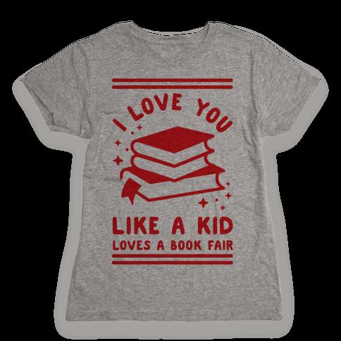 I Love You Like A Kid Loves Book Fair Womens T-Shirt