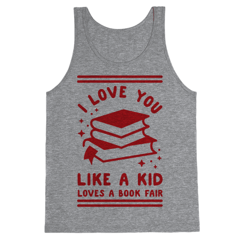 I Love You Like A Kid Loves Book Fair Tank Top